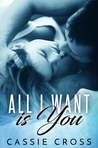 Excerpt: All I Want is You by Cassie Cross