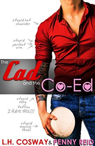 The Cad and the Co-Ed by L.H. Cosway, Penny Reid