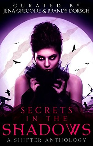 Secrets in the Shadows: A Shifter Anthology by Jena Gregoire, Brandy Dorsch, Gina Wynn, Kat Parrish, Liz Gavin, Madeline Sheehan, Nicole Zoltack, Victoria DeLuis
