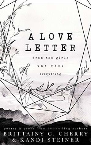 A Love Letter from the Girls Who Feel Everything by Brittainy C. Cherry, Kandi Steiner